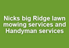 Nicks big Ridge lawn mowing services and Handyman services