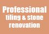 Professional tiling & stone renovation