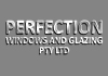 PERFECTION WINDOWS AND GLAZING PTY LTD