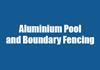 Aluminium Pool and Boundary Fencing