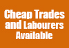 Cheap Trades and Labourers Available