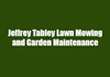 Jeffrey Tabley Lawn Mowing and Garden Maintenance