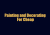 Painting And Decorating For Cheap