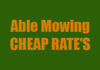 Able Mowing CHEAP RATE'S
