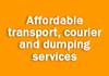 Affordable transport, courier and dumping services