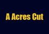 A Acres Cut