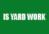 IS YARD WORK