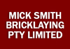 MICK SMITH BRICKLAYING PTY LIMITED