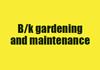 B/k gardening and maintenance