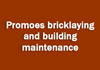 Promoes bricklaying and building maintenance