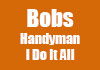 Bobs Handyman I Do It All