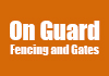 On Guard Fencing and Gates