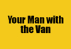 Your Man with the Van