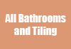 All Bathrooms and Tiling