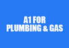 A1 FOR PLUMBING & GAS