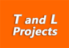 T and L Projects
