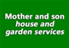 Mother and son house and garden services