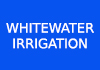 WHITEWATER IRRIGATION