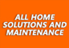 ALL HOME SOLUTIONS AND MAINTENANCE