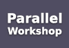 Parallel Workshop