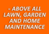 - ABOVE ALL LAWN, GARDEN AND HOME MAINTENANCE