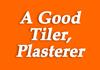 A Good Tiler, Plasterer