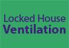 Locked House Ventilation
