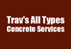 Trav's All Types Concrete Services