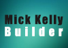 Mick Kelly Builder